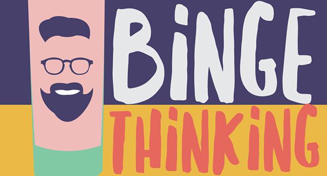 Binge Thinking Podcast collaboration